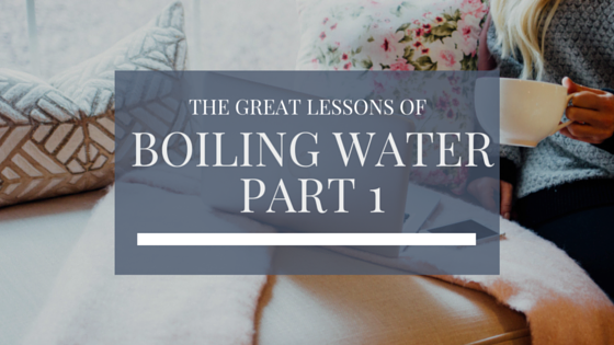 The Great Lessons of Boiling Water (Part 1)