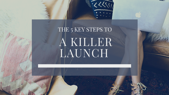 The 5 Key Steps To A Killer Launch