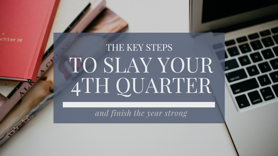 The Key Steps To Slay Your 4th Quarter And Finish The Year Strong