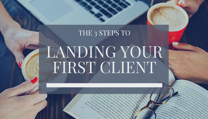 3 Steps To Landing Your First Client