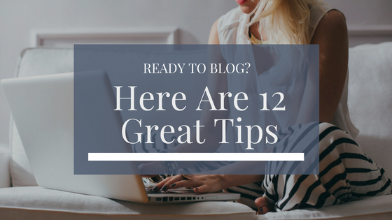 Ready to Blog? Here are 12 great tips!