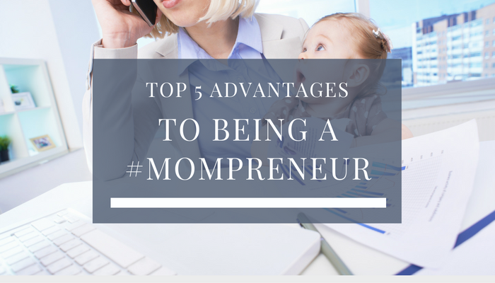 Top 5 Advantages of Being a Mompreneur
