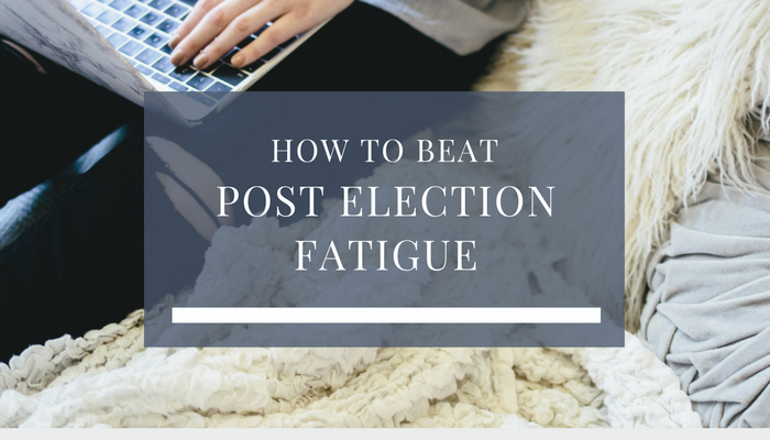 How To Beat Post Election Fatigue