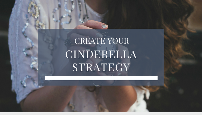 Create Your Cinderella Strategy