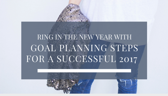 Ring In The New Year With Goal Planning Steps For A Successful 2017