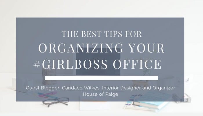 The Best Tips for Organizing Your #Girlboss Office