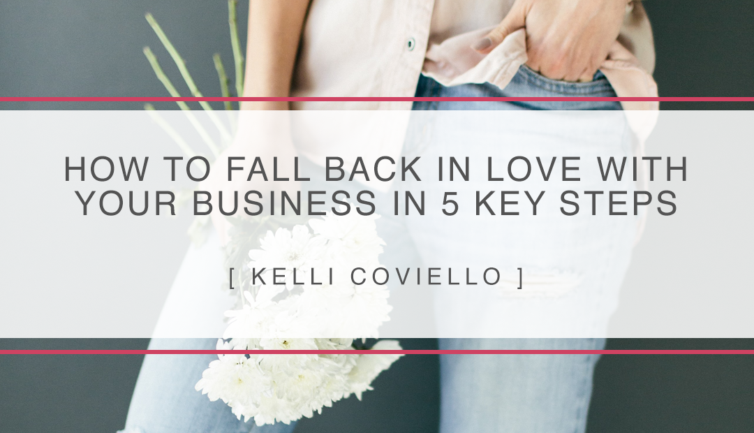 How To Fall Back In Love With Your Business In 5 Key Steps